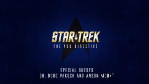 Star Trek: The Pod Directive - Dr. Doug Vakoch and Anson Mount