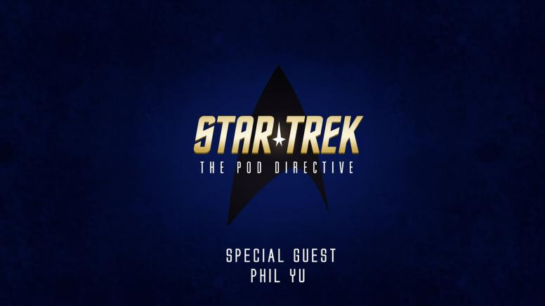 Star Trek: The Pod Directive with Phil Yu